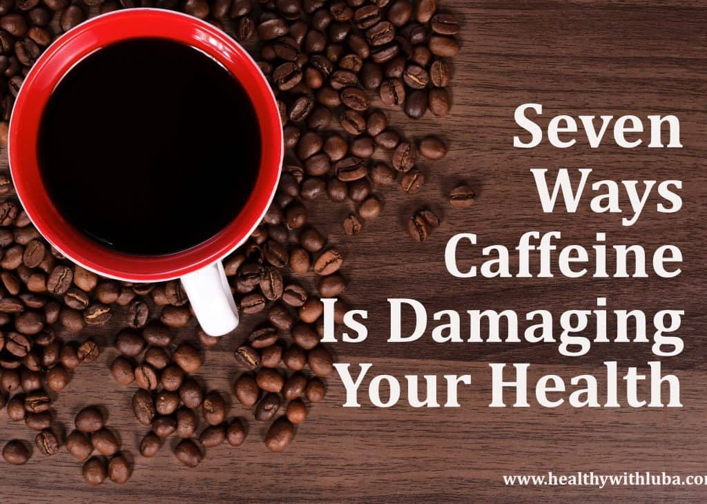 Webinar:  Seven Ways Caffeine Is Damaging Your Health!