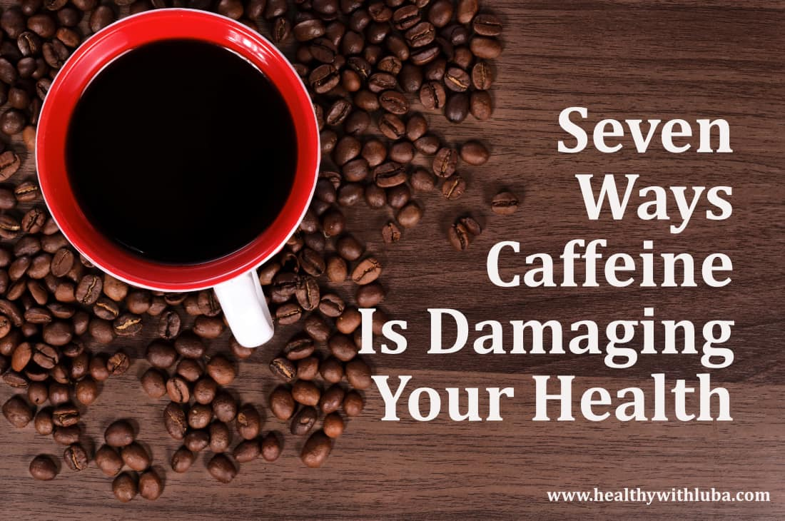 Webinar:  Seven Ways Caffeine Is Damaging Your Health!