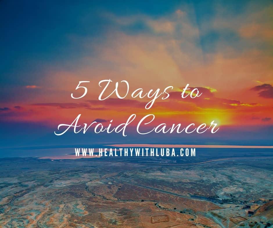 5 ways to avoid cancer - www.healthywithluba.com