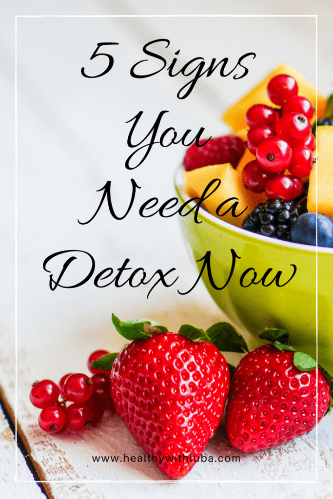 5 Signs You Need a Detox Now | www.healthywithluba.com #newyearsresolutions #detox #weightmanagement #cleanse