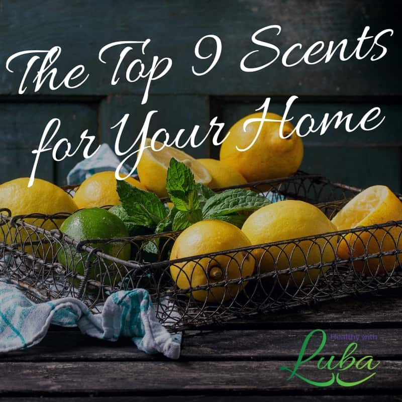 The top 9 scents for your home #essentialoils #airquality #healthyliving #scentsforthehome