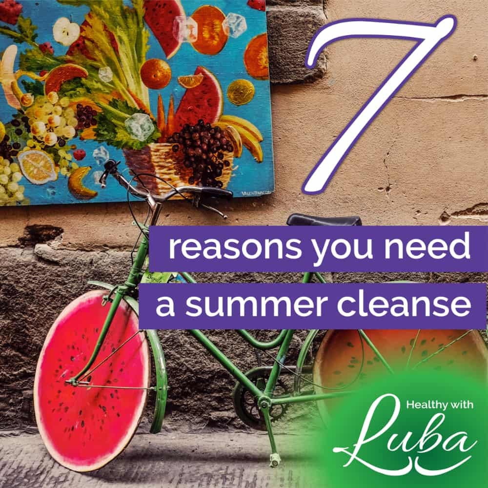 7 Reasons You Need a Summer Cleanse - #detox #cleanse #immunity #weightmanagement