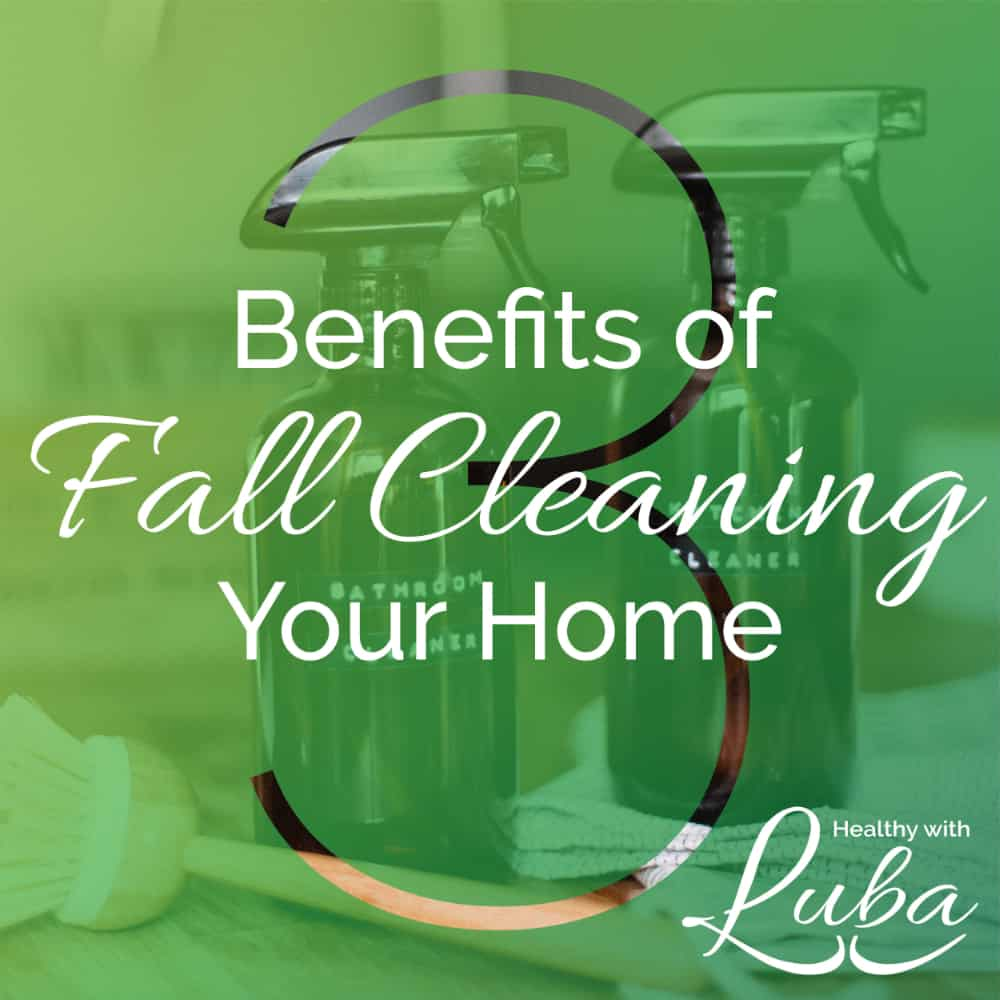 3 Benefits of Fall Cleaning Your Home