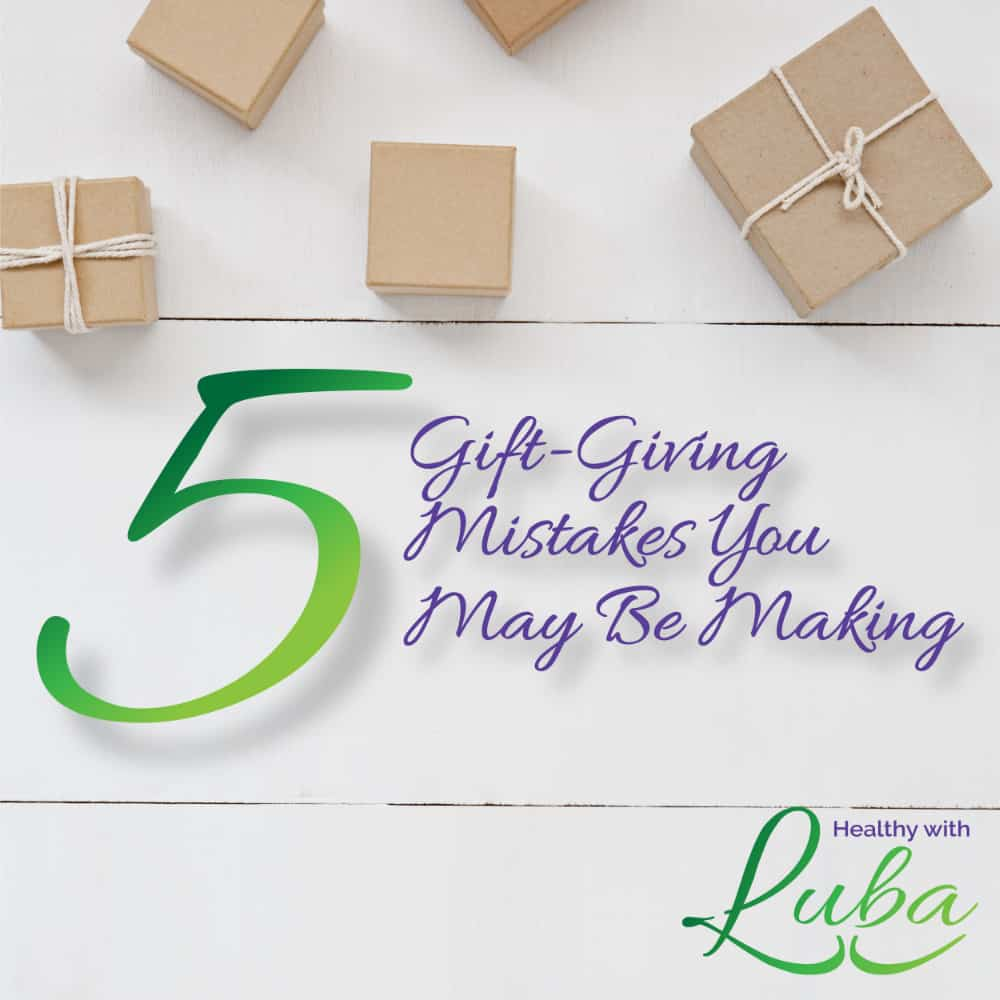 5 Gift-Giving Mistakes You May Be Making