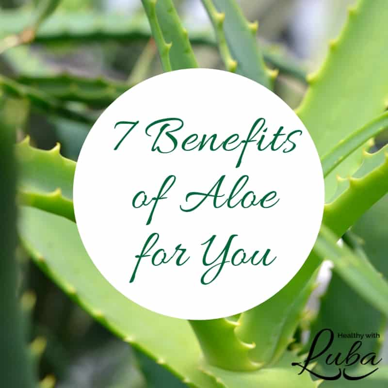 7 Benefits of Aloe for You