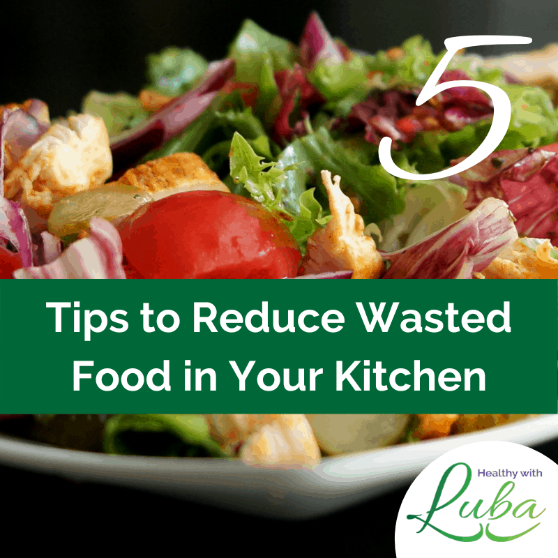 5 Tips to Reduce Wasted Food in Your Kitchen
