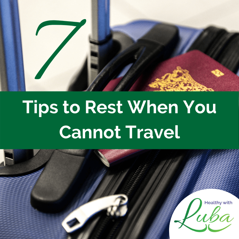 7 Tips to Rest When You Cannot Travel