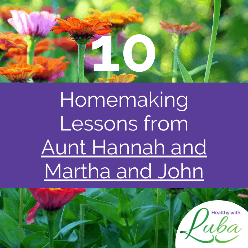 10 Homemaking Lessons from Aunt Hannah and Martha and John